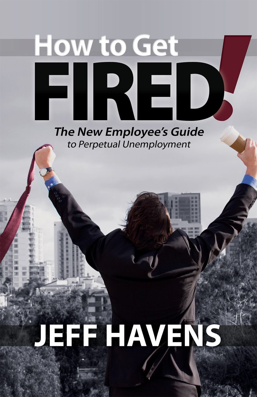 How To Get Fired -Jeff Havens