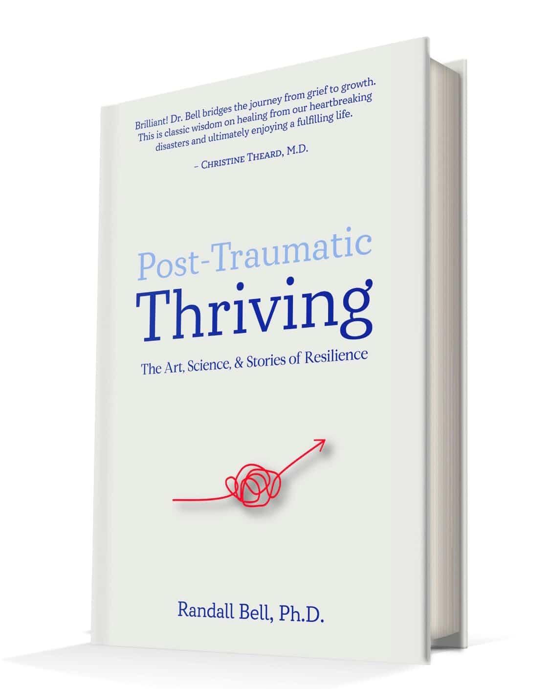 Post - Traumatic Thriving - Randall Bell, Ph.D.
