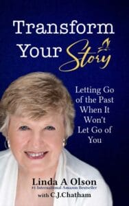 Transform Your Story by Linda A Olson