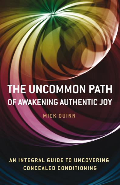 The Uncommon Path of Awakening Authentic Joy - Mick Quinn