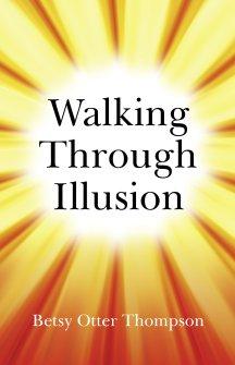 Walking Through Illusion - Betsy Otter Thompson