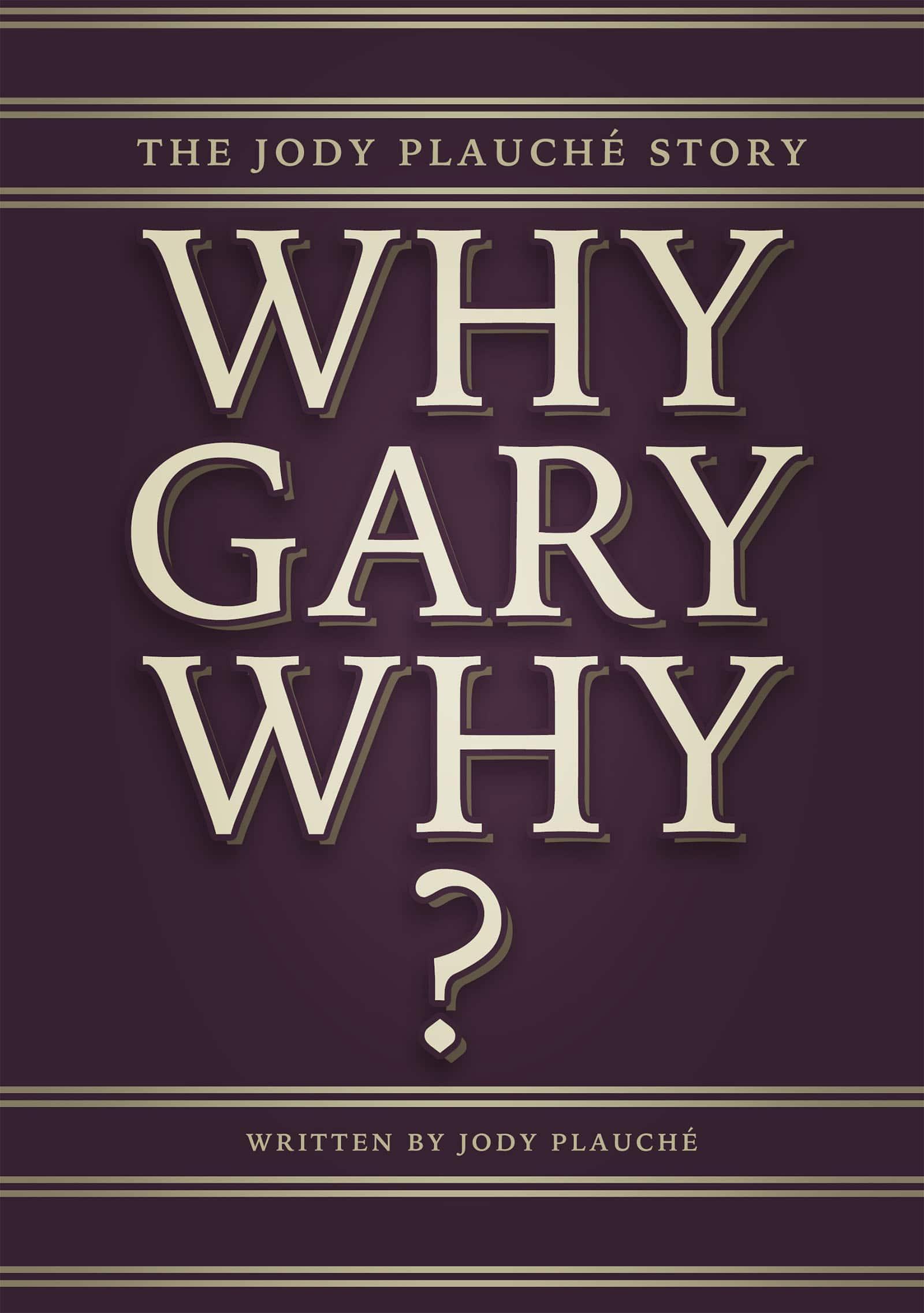 Why Gary Why - Jody Plauche