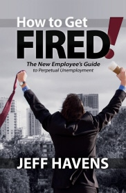 Jeff Havens, Author, How to Get Fired!