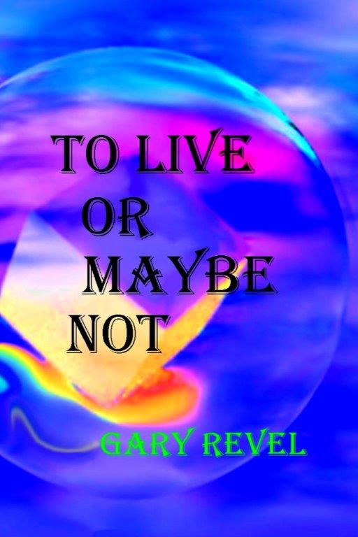 To Live Or Maybe Not - Gary Revel
